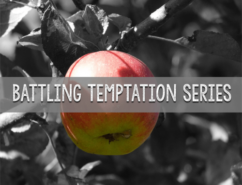 Battling Temptation Series, Part 6